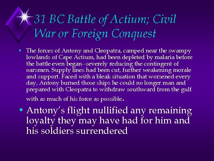 31 BC Battle of Actium; Civil War or Foreign Conquest • The forces of