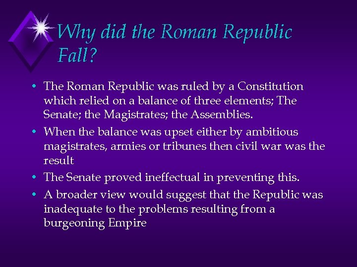 Why did the Roman Republic Fall? • The Roman Republic was ruled by a