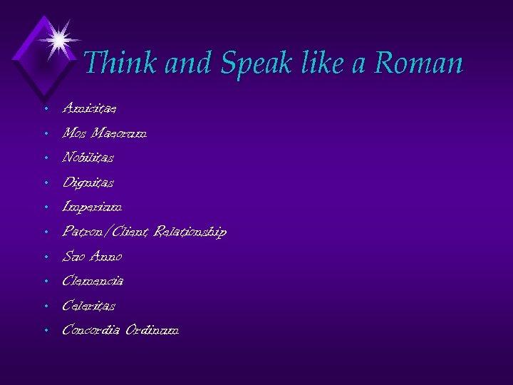 Think and Speak like a Roman • • • Amicitae Mos Maeorum Nobilitas Dignitas
