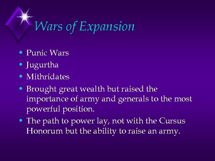 Wars of Expansion • • Punic Wars Jugurtha Mithridates Brought great wealth but raised