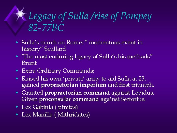 Legacy of Sulla /rise of Pompey 82 -77 BC • Sulla's march on Rome;