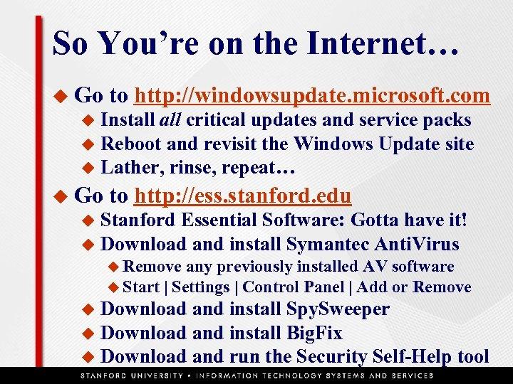 So You're on the Internet… u Go to http: //windowsupdate. microsoft. com Install critical