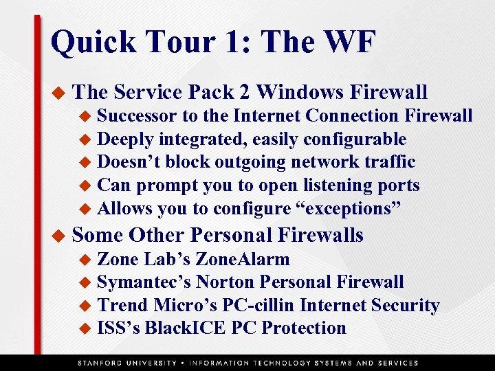 Quick Tour 1: The WF u The Service Pack 2 Windows Firewall Successor to