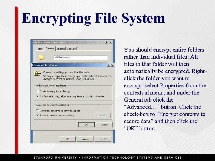 Encrypting File System You should encrypt entire folders rather than individual files: All files
