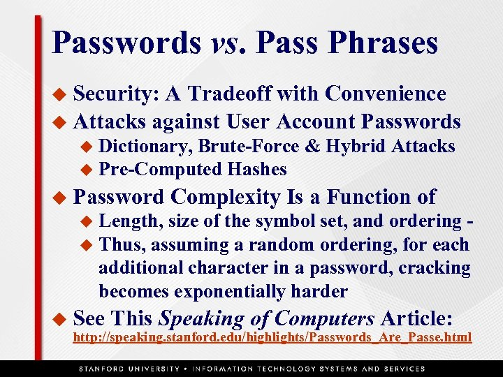 Passwords vs. Pass Phrases u Security: A Tradeoff with Convenience u Attacks against User