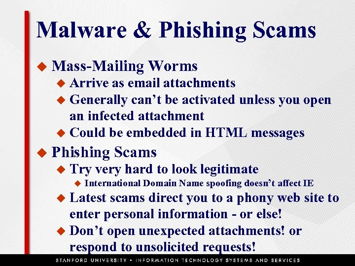 Malware & Phishing Scams u Mass-Mailing Worms Arrive as email attachments u Generally can't
