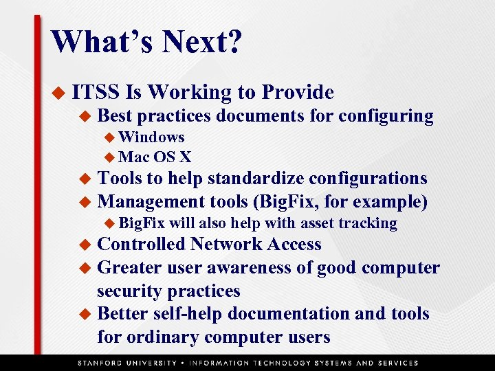 What's Next? u ITSS u Is Working to Provide Best practices documents for configuring