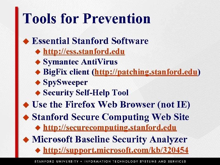 Tools for Prevention u Essential Stanford Software http: //ess. stanford. edu u Symantec Anti.