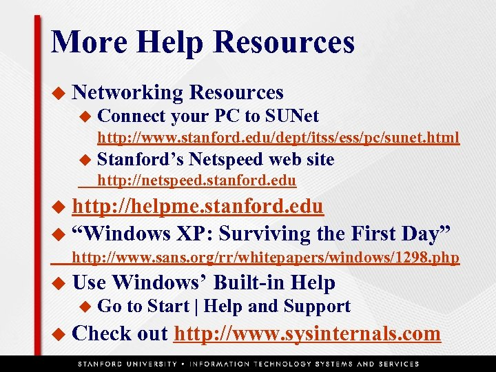 More Help Resources u Networking u Resources Connect your PC to SUNet http: //www.