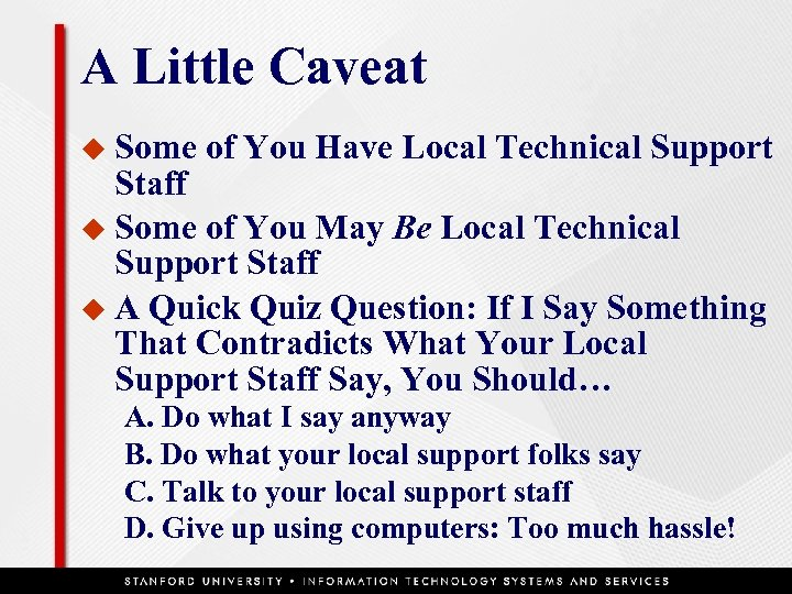A Little Caveat u Some of You Have Local Technical Support Staff u Some