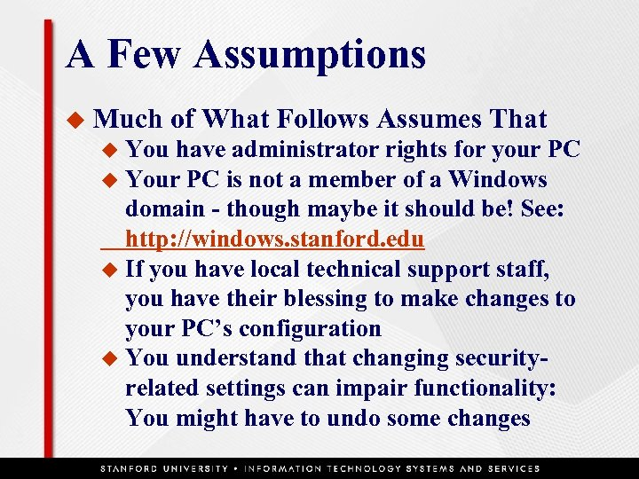 A Few Assumptions u Much of What Follows Assumes That You have administrator rights