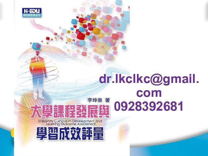 dr. lkclkc@gmail. com 0928392681