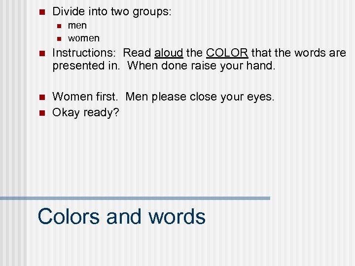 n Divide into two groups: n n men women n Instructions: Read aloud the