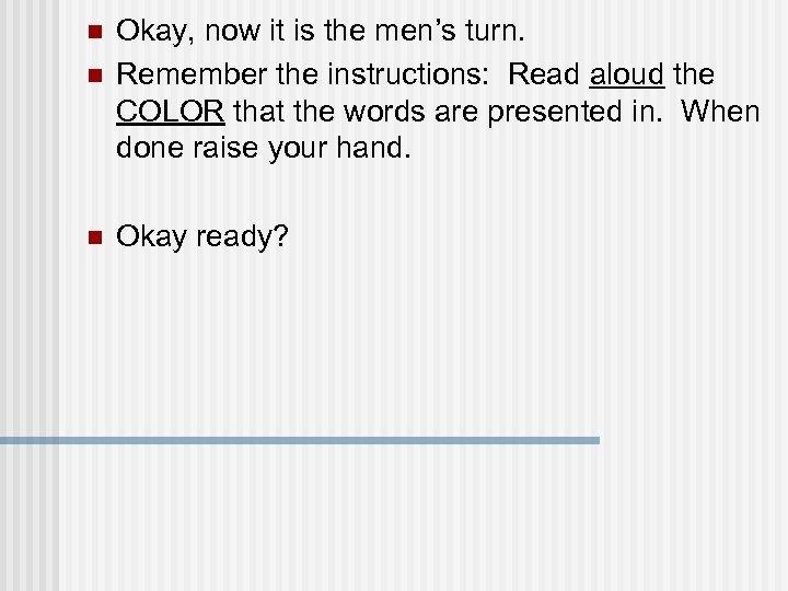 n n n Okay, now it is the men's turn. Remember the instructions: Read