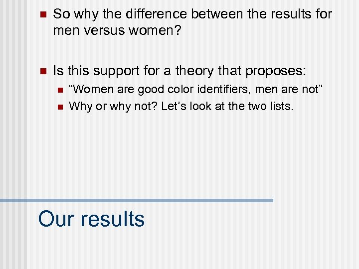n So why the difference between the results for men versus women? n Is