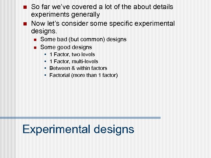 n n So far we've covered a lot of the about details experiments generally