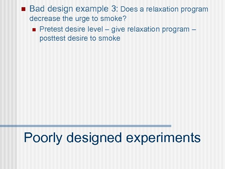 n Bad design example 3: Does a relaxation program decrease the urge to smoke?