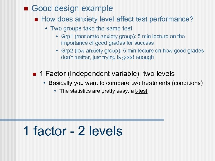 n Good design example n How does anxiety level affect test performance? • Two