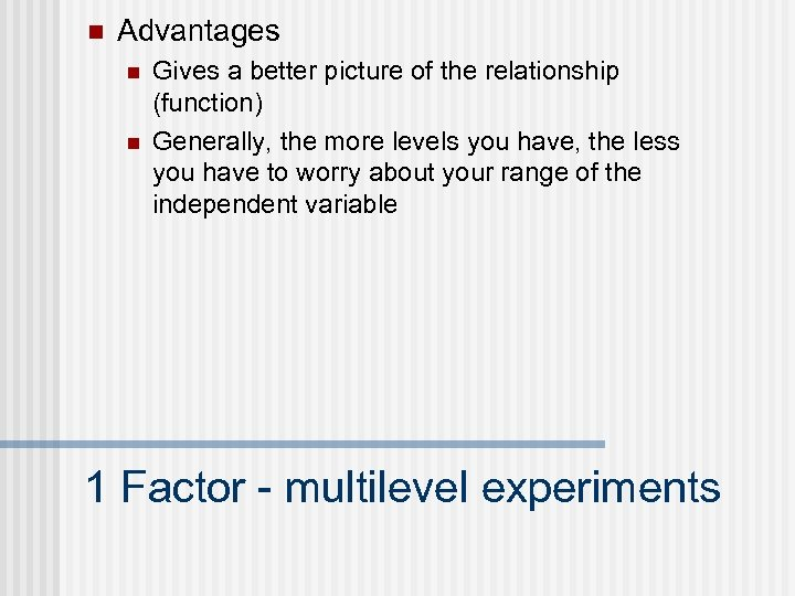 n Advantages n n Gives a better picture of the relationship (function) Generally, the