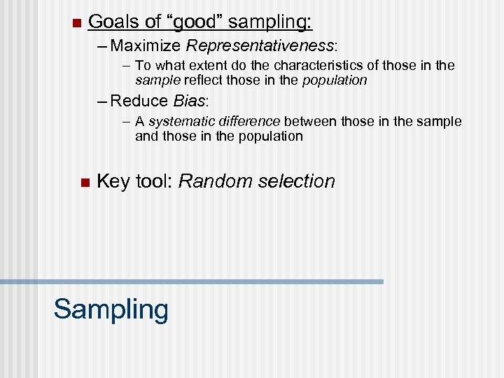 "n Goals of ""good"" sampling: – Maximize Representativeness: – To what extent do the"