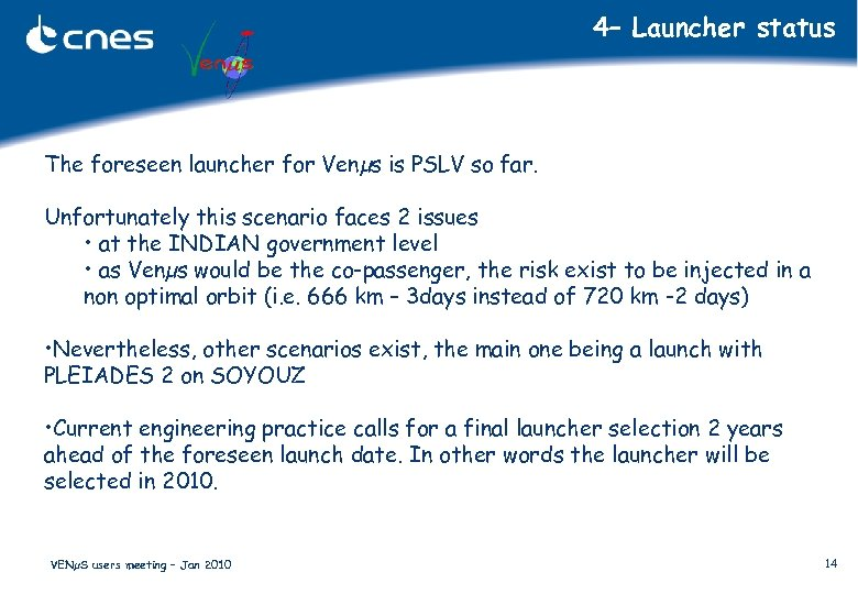 4– Launcher status The foreseen launcher for Venµs is PSLV so far. Unfortunately this