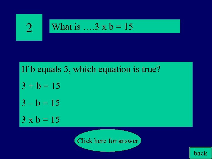 2 What is …. 3 x b = 15 If b equals 5, which
