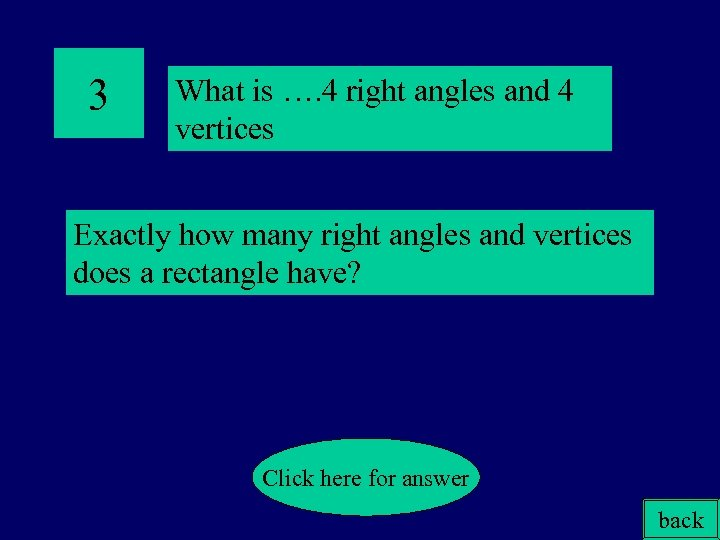 3 What is …. 4 right angles and 4 vertices Exactly how many right
