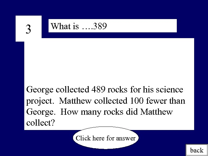 3 What is …. 389 George collected 489 rocks for his science project. Matthew