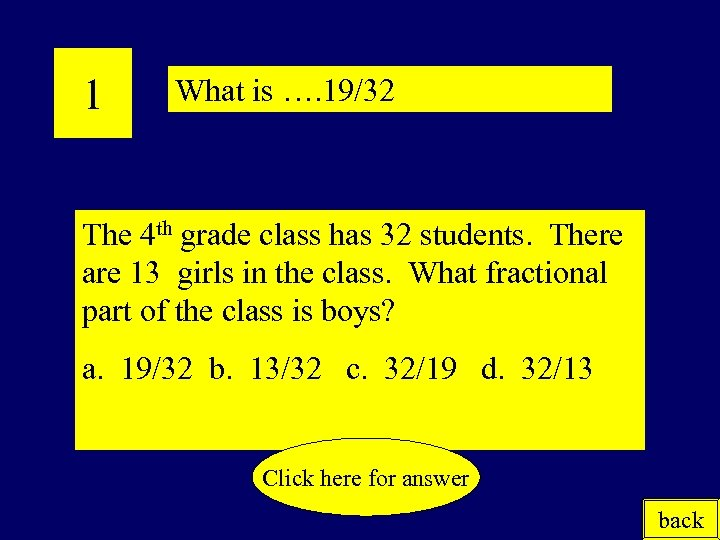 1 What is …. 19/32 The 4 th grade class has 32 students. There