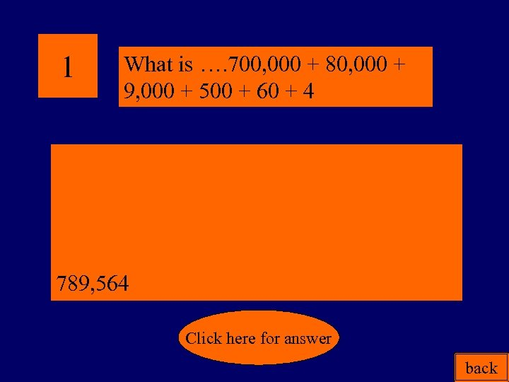 1 What is …. 700, 000 + 80, 000 + 9, 000 + 500