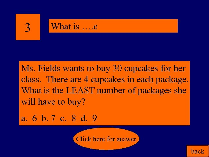 3 What is …. c Ms. Fields wants to buy 30 cupcakes for her