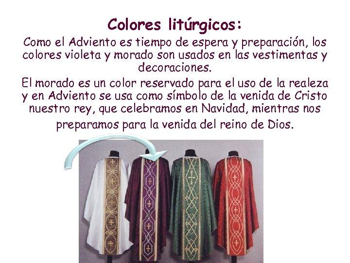 Colores litúrgicos: Como el Adviento es tiempo de espera y preparación, los colores violeta