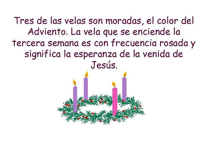 Tres de las velas son moradas, el color del Adviento. La vela que se