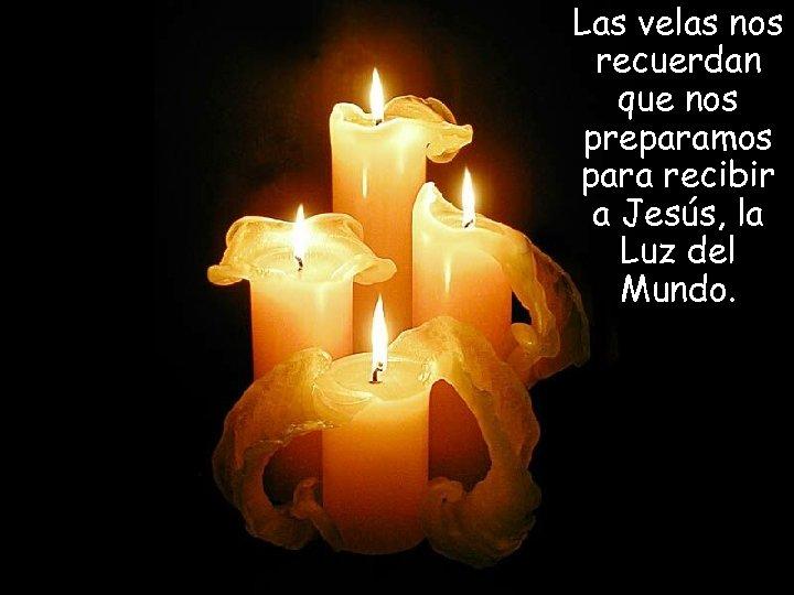 Las velas nos recuerdan que nos preparamos para recibir a Jesús, la Luz del
