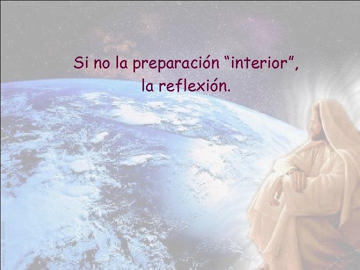 """Si no la preparación """"interior"""", la reflexión."""