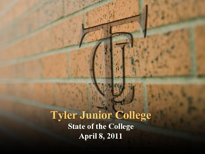 Tyler Junior College State of the College April 8, 2011