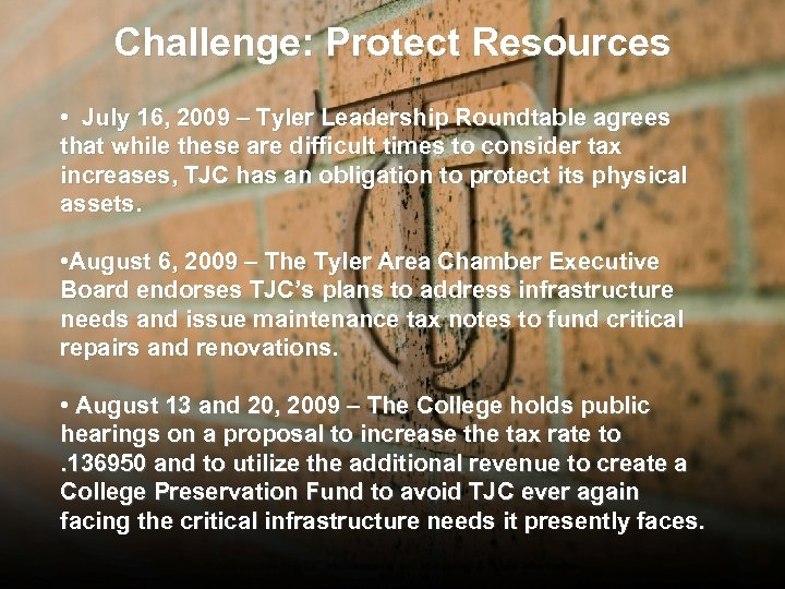 Challenge: Protect Resources • July 16, 2009 – Tyler Leadership Roundtable agrees that while