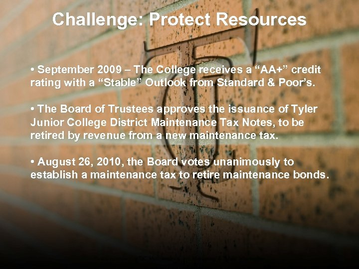 """Challenge: Protect Resources • September 2009 – The College receives a """"AA+"""" credit rating"""
