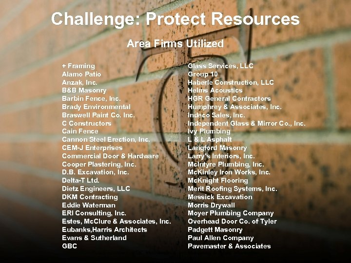 Challenge: Protect Resources Area Firms Utilized + Framing Alamo Patio Anzak, Inc. B&B Masonry