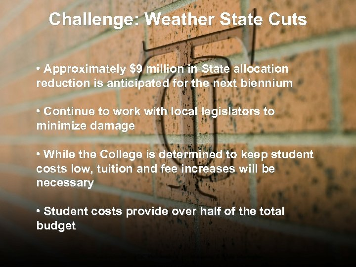 Challenge: Weather State Cuts • Approximately $9 million in State allocation reduction is anticipated
