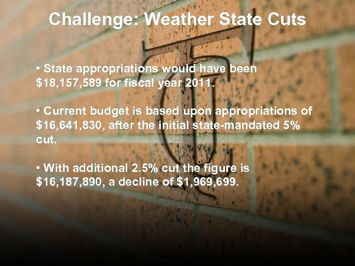 Challenge: Weather State Cuts • State appropriations would have been $18, 157, 589 for