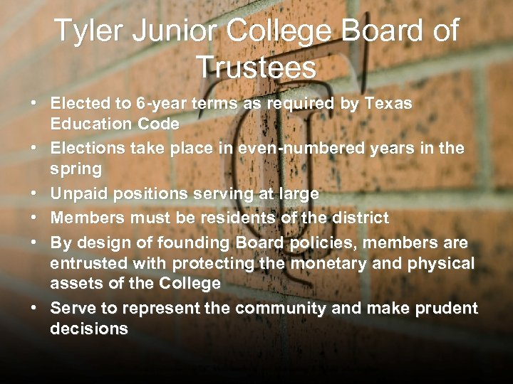 Tyler Junior College Board of Trustees • Elected to 6 -year terms as required