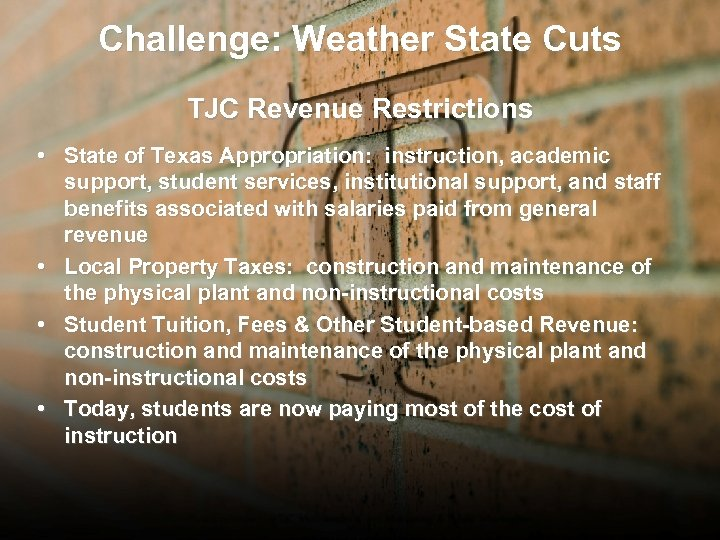 Challenge: Weather State Cuts TJC Revenue Restrictions • State of Texas Appropriation: instruction, academic