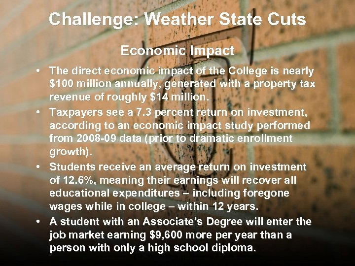 Challenge: Weather State Cuts Economic Impact • The direct economic impact of the College