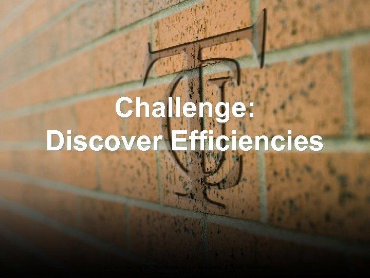 Challenge: Discover Efficiencies