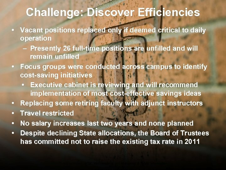Challenge: Discover Efficiencies • Vacant positions replaced only if deemed critical to daily operation