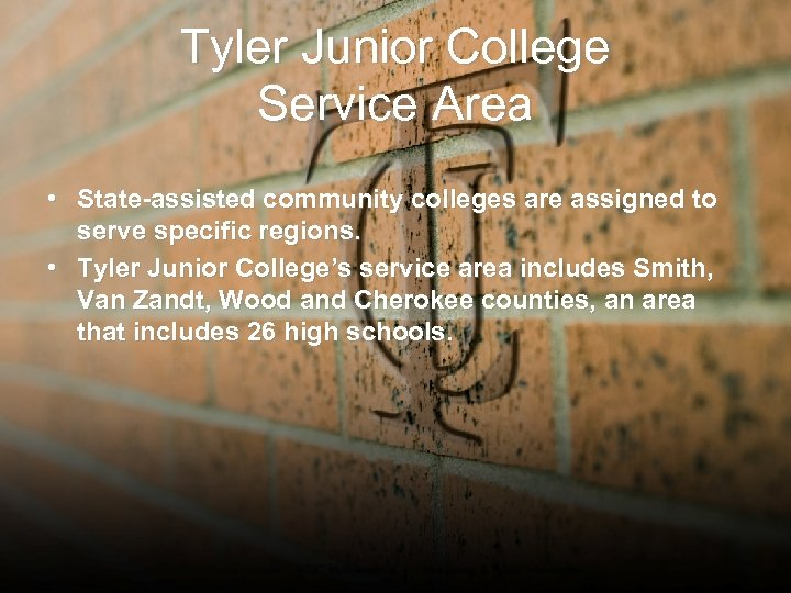 Tyler Junior College Service Area • State-assisted community colleges are assigned to serve specific
