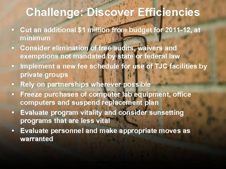 Challenge: Discover Efficiencies • Cut an additional $1 million from budget for 2011 -12,