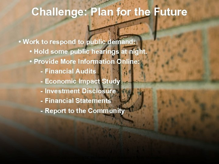 Challenge: Plan for the Future • Work to respond to public demand: • Hold