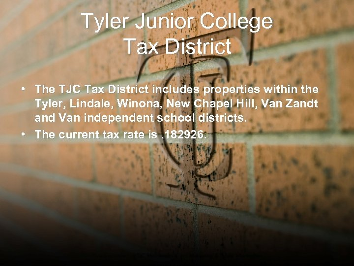 Tyler Junior College Tax District • The TJC Tax District includes properties within the